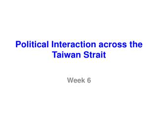 Political Interaction across  t he Taiwan Strait