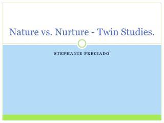 Nature vs.  N urture - T win  Studies.