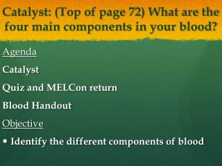 Catalyst: (Top of page 72) What are the four main components in your blood?