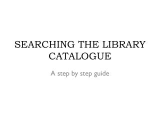 SEARCHING THE LIBRARY CATALOGUE