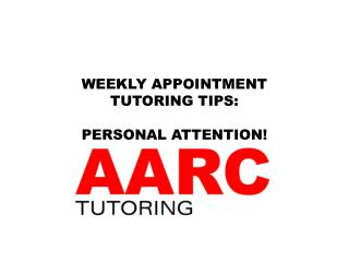 WEEKLY APPOINTMENT  TUTORING TIPS: PERSONAL ATTENTION!
