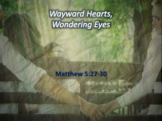 Wayward Hearts,  Wondering Eyes