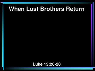 When Lost Brothers Return Luke 15:20-28