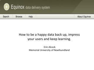 How to be a happy data back up, impress your users and keep learning.  Erin  Alcock