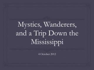 Mystics, Wanderers, and a Trip Down the Mississippi