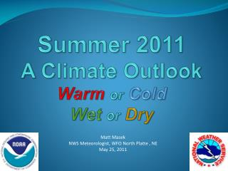 Summer 2011 A Climate Outlook Warm or Cold Wet or Dry