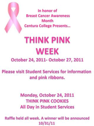 THINK PINK WEEK October 24, 2011- October 27, 2011 Please visit Student Services for information