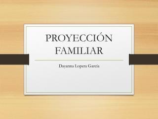 PROYECCIÓN FAMILIAR