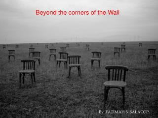 Beyond the corners of the Wall