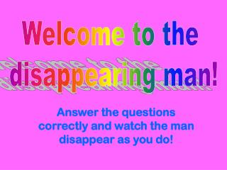 Welcome to the  disappearing man
