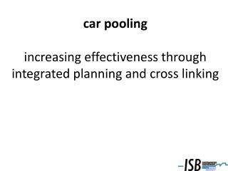 car pooling   increasing effectiveness through integrated planning and cross linking