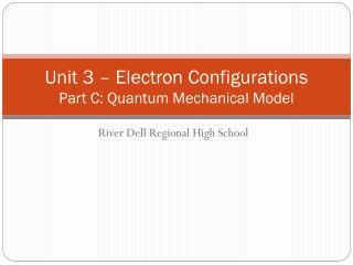 Unit 3 � Electron  Configurations Part  C: Quantum Mechanical Model