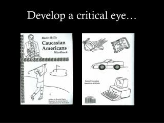 Develop a critical eye…