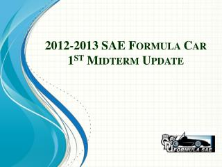 2012-2013 SAE Formula Car 1 st  Midterm Update