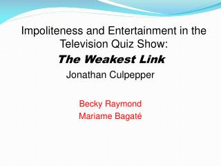 Impoliteness and Entertainment in the Television Quiz Show:  The Weakest Link Jonathan Culpepper