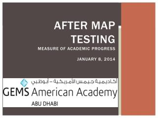 AFTER MAP Testing MEASURE OF ACADEMIC  PROGRESS  January 8, 2014