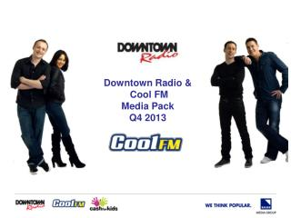 Downtown Radio &  Cool FM Media  Pack Q4 2013
