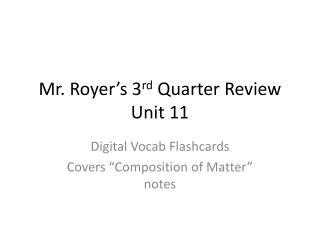 Mr. Royer's 3 rd  Quarter Review Unit 11