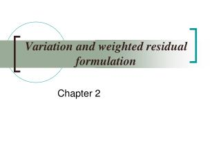 Variation and weighted residual formulation