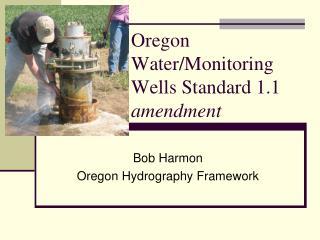Oregon Water/Monitoring Wells  Standard 1.1 amendment