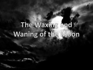 The Waxing and Waning of the Moon