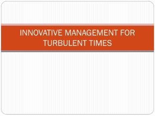 INNOVATIVE MANAGEMENT FOR TURBULENT TIMES