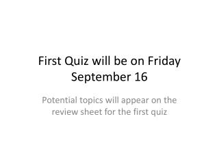 First Quiz will be on Friday September 16