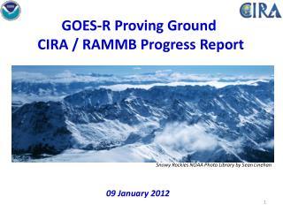 GOES-R Proving Ground   CIRA / RAMMB Progress Report