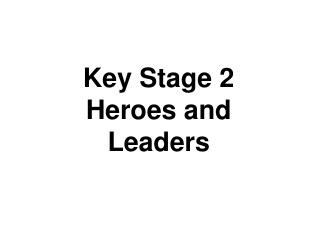 Key Stage 2 Heroes and Leaders