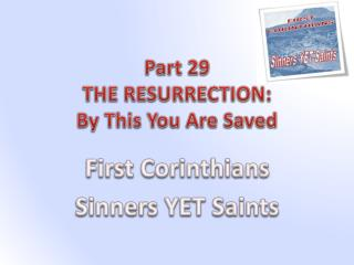 Part  29 THE RESURRECTION: By This You Are Saved