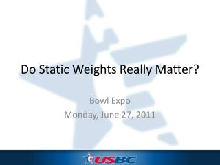 Do Static Weights Really Matter?