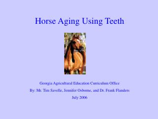 Horse Aging Using Teeth        Georgia Agricultural Education Curriculum Office By: Mr. Tim Savelle, Jennifer Osborne, a