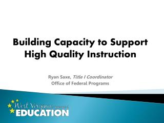 Building Capacity to Support High Quality Instruction Ryan Saxe,  Title I Coordinator