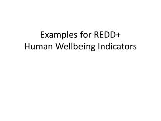 Examples for REDD+  Human Wellbeing Indicators
