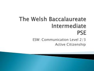 The Welsh Baccalaureate  Intermediate PSE