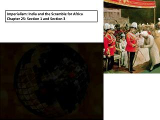Imperialism: India and the Scramble for Africa Chapter 25: Section 1 and Section 3