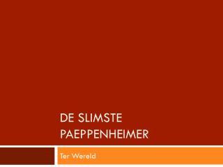 De Slimste Paeppenheimer