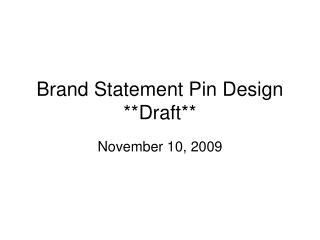 Brand Statement Pin Design **Draft**