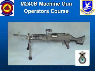 M240B Machine Gun Operators Course