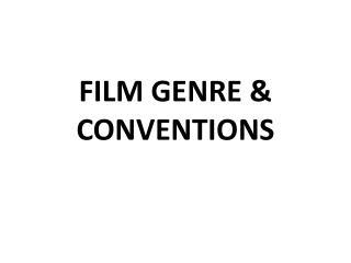 FILM GENRE & CONVENTIONS
