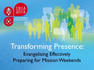 Transforming Presence:  Evangelising Effectively Preparing for Mission Weekends