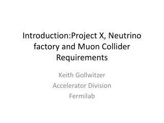 Introduction:Project X, Neutrino factory and Muon Collider Requirements