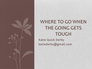 Where To Go When the Going Gets Tough
