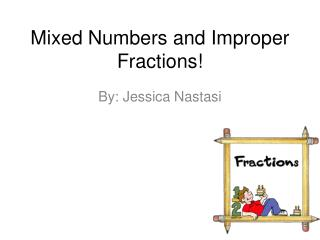 Mixed Numbers and Improper Fractions!