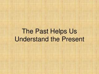 The Past Helps Us Understand the Present