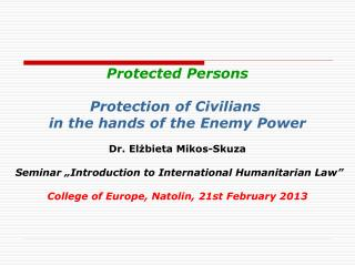 Protected Persons Protection  of  Civilians in the hands  of  the  Enemy Power