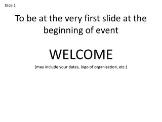 To be at the very first slide at the beginning of event