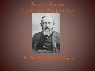 Benjamin Harrison Aug 20, 1833-March 13, 1901