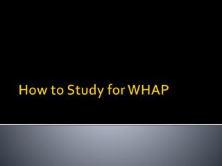 How to Study for WHAP