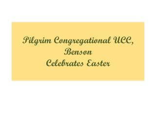 Pilgrim Congregational UCC, Benson Celebrates Easter
